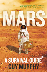 Mars: A Survival Guide by Guy Murphy
