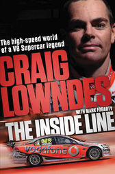 The Inside Line: The High-Speed World Of A V8 Supercar Legend Driver by Mark Fogarty