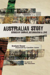 Australian Story: Stories of Courage, Determination and Love by Graham Bauer
