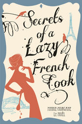 Secrets Of A Lazy French Cook by Marie-Morgane Le Moel