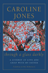 Through a Glass Darkly: A Journey of Love and Grief With My Father by Caroline Jones
