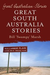 Great Australian Stories South Australia by Bill Marsh