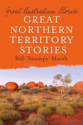 Great Northern Territory Stories by Bill Marsh