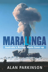 Maralinga: Australia's Nuclear Waste Cover-up by Alan Parkinson