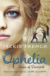Ophelia: Queen of Denmark by Jackie French