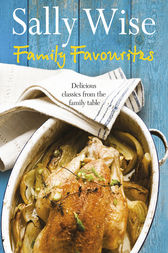 Family Favourites: Delicious classics from the family table by Sally Wise