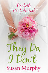 Confetti Confidential: They Do, I Don't by Susan Murphy