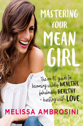 Mastering Your Mean Girl: The best-selling self-help guide for women by Melissa Ambrosini
