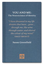 You and Me: The Neuroscience of Identity by Susan Greenfield