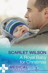 A Royal Baby For Christmas (Mills & Boon Medical) (Christmas Miracles in Maternity, Book 4) by Scarlet Wilson