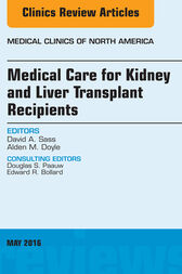 Medical Care for Kidney and Liver Transplant Recipients, An Issue of Medical Clinics of North America, E-Book by David A. Sass