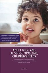 Adult Drug and Alcohol Problems, Children's Needs, Second Edition by Joy Barlow