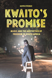 Kwaito's Promise: Music and the Aesthetics of Freedom in South Africa