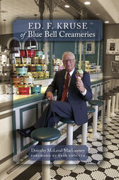 Ed. F. Kruse of Blue Bell Creameries by Dorothy McLeod MacInerney