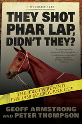 They Shot Phar Lap, Didn't They? by Geoff Armstrong