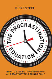 The Procrastination Equation: How to stop putting stuff off and start getting things done