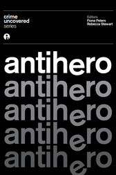 Crime Uncovered: Antihero by Fiona Peters