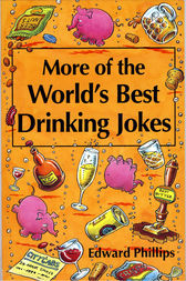 More of the World's Best Drinking Jokes by Edward Phillips