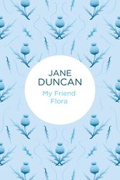 My Friend Flora by Jane Duncan