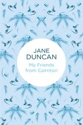 My Friends from Cairnton by Jane Duncan