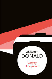 Destroy Unopened by Anabel Donald