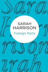 Foreign Parts by Sarah Harrison