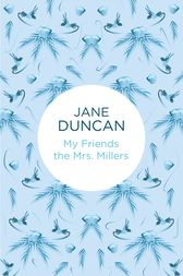 My Friends the Mrs. Millers by Jane Duncan