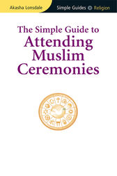 Simple Guide to Attending Muslim Ceremonies by Akasha Lonsdale