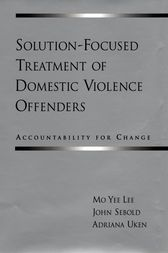 Solution-Focused Treatment of Domestic Violence Offenders by Mo Yee Lee