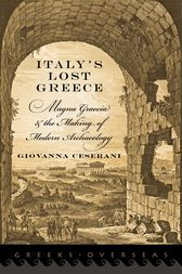 Italy's Lost Greece: Magna Graecia and the Making of Modern Archaeology