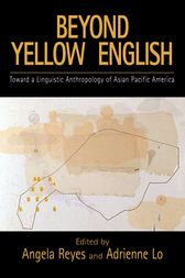 Beyond Yellow English: Toward a Linguistic Anthropology of Asian Pacific America