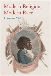 Modern Religion, Modern Race by Theodore Vial