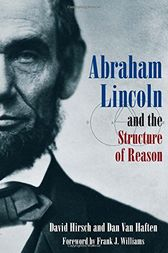 Abraham Lincoln and the Structure of Reason by David Hirsch
