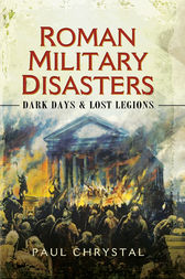 Roman Military Disasters by Paul Chrystal