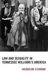Law and Sexuality in Tennessee Williams's America by Jacqueline O'Connor