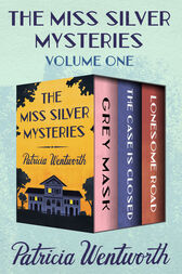 The Miss Silver Mysteries Volume One by Patricia Wentworth