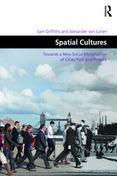 Spatial Cultures: Towards a New Social Morphology of Cities Past and Present