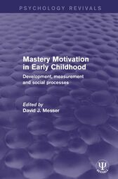 Mastery Motivation in Early Childhood by David J. Messer