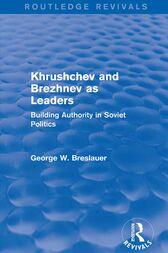 Khrushchev and Brezhnev as Leaders (Routledge Revivals) by George W. Breslauer