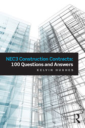 NEC3 Construction Contracts: 100 Questions and Answers by Kelvin Hughes