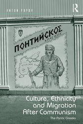 Culture, Ethnicity and Migration After Communism: The Pontic Greeks