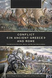 Conflict in Ancient Greece and Rome: The Definitive Political, Social, and Military Encyclopedia [3 volumes] by Sara Phang