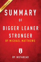 Summary of Bigger Leaner Stronger by . Instaread