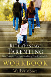 Rite of Passage Parenting Workbook by Walker Moore