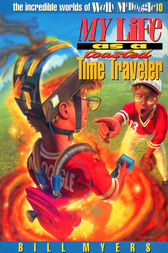 My Life as a Toasted Time Traveler by Bill Myers