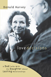 Lovedecisions: A Dad Talks With His Daughter About Lasting Relationships