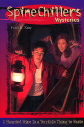 SpineChillers Mysteries Series: A Haunted Mine is a Terrible Thing to Waste by Fred Katz
