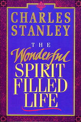 The Wonderful Spirit-Filled Life by Charles Stanley
