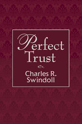 Perfect Trust by Charles R. Swindoll