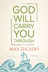 God Will Carry You Through by Max Lucado